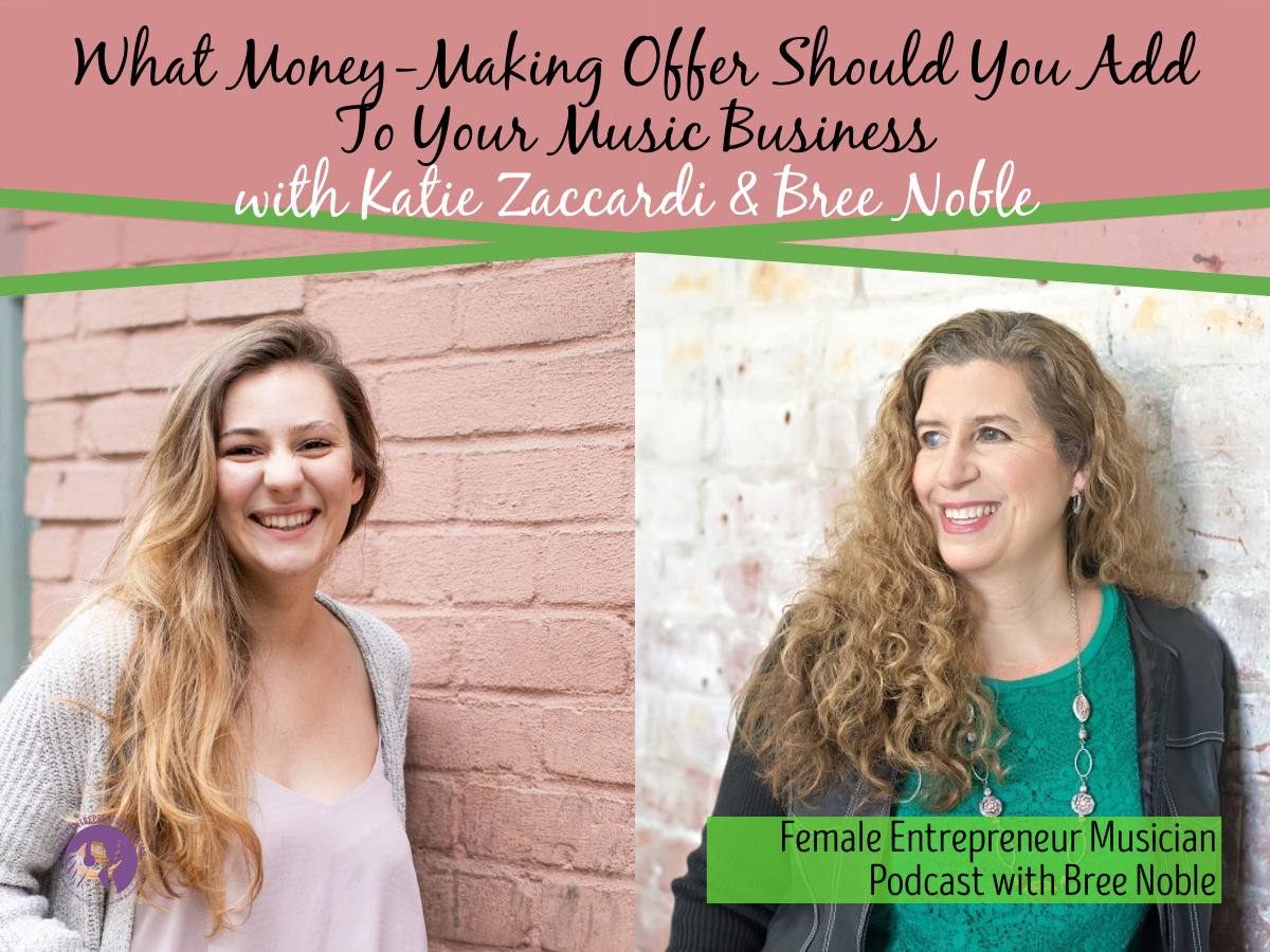 What Money-Making Offer Should You Add To Your Music Business with Katie Zaccardi & Bree Noble